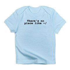 There's no place like ~/ Infant T-Shirt