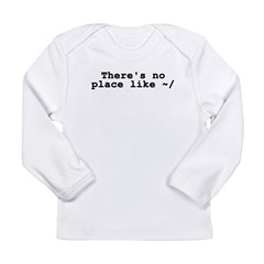 There's no place like ~/ Long Sleeve Infant T-Shir