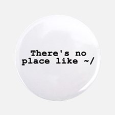 "There's no place like ~/ 3.5"" Button"