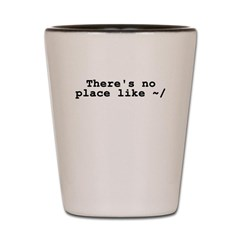There's no place like ~/ Shot Glass