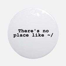 There's no place like ~/ Ornament (Round)