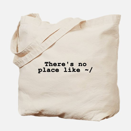 There's no place like ~/ Tote Bag