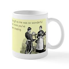 Think You've Been Cheating Mug