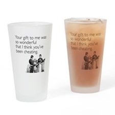Think You've Been Cheating Drinking Glass
