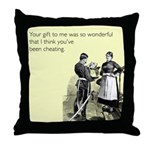 Think You've Been Cheating Throw Pillow