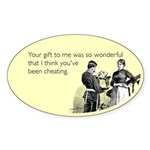 Think You've Been Cheating Sticker (Oval)
