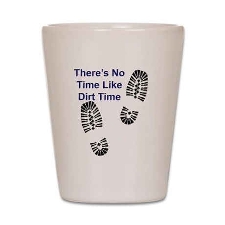No Time Like Dirt Time Shot Glass