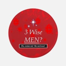 """3 Wise Men? Oh, Come On! 3.5"""" Button"""