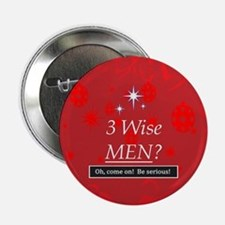 "3 Wise Men? Oh, Come On! 2.25"" Button"