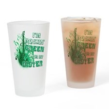 I'm Rockin Green for my Siste Drinking Glass