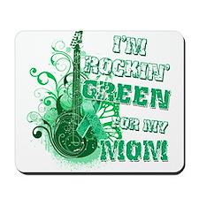 I'm Rockin Green for my Mom Mousepad