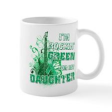 I'm Rockin Green for my Daugh Mug