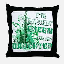 I'm Rockin Green for my Daugh Throw Pillow