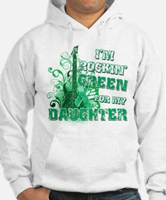 I'm Rockin Green for my Daugh Hoodie