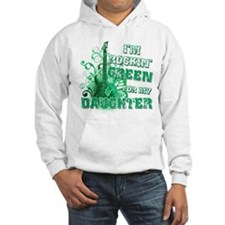 I'm Rockin Green for my Daugh Hoodie Sweatshirt