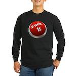 Fuck it button Long Sleeve Dark T-Shirt