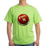 Fuck it button Green T-Shirt
