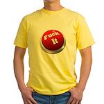 Fuck it button Yellow T-Shirt