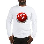 Fuck it button Long Sleeve T-Shirt