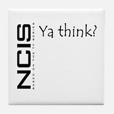 NCIS Ya Think? Tile Coaster