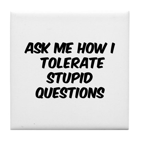 Stupid Questions Tile Coaster