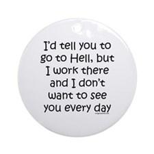 Work in hell funny Ornament (Round)