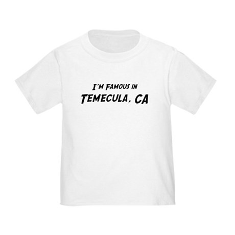 Famous in Temecula Toddler T-Shirt