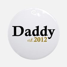 Daddy Est 2012 Ornament (Round)