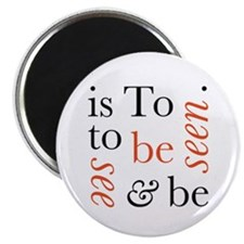 To Be Is To See And Be Seen Magnet