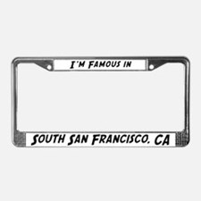 Famous in South San Francisco License Plate Frame