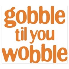 Gobble til you Wobble Poster