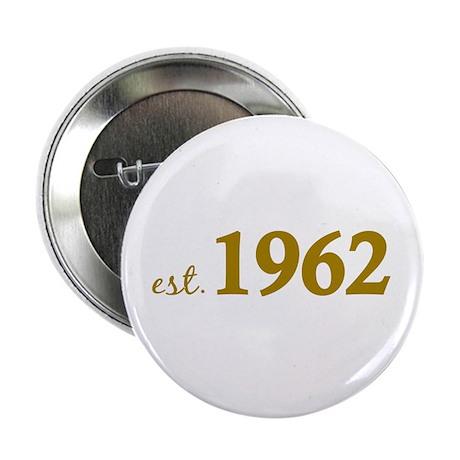 """Est. 1962 (Birth Year) 2.25"""" Button"""