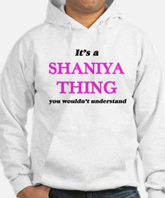 It's a Shaniya thing, you wouldn&#3 Sweatshirt