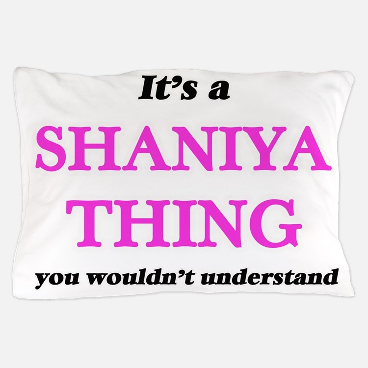 It's a Shaniya thing, you wouldn&# Pillow Case