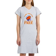 THE TRUTH WILL SET YOU FREE Women's Nightshirt