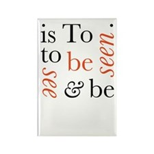 To Be Is To See And Be Seen Rectangle Magnet