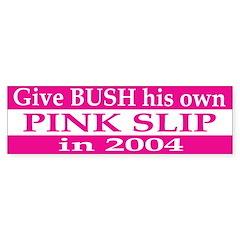 Give Bush a Pink Slip Bumper Bumper Sticker