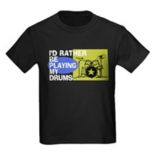 I'd Rather Be Playing My Drums T
