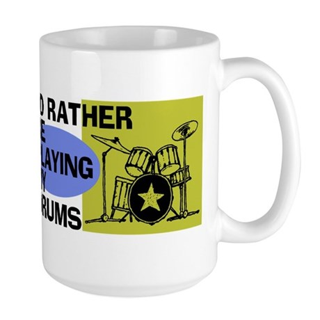 I'd Rather Be Playing My Drums Large Mug