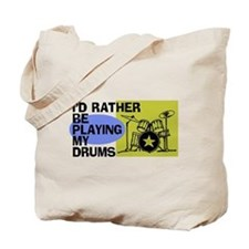 I'd Rather Be Playing My Drums Tote Bag
