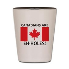 Canadians are Eh-holes! Shot Glass