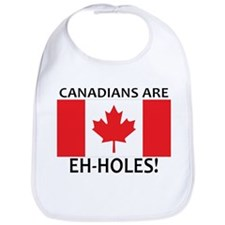 Canadians are Eh-holes! Bib