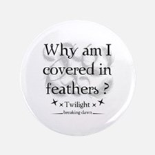 """Why am I covered in feathers? 3.5"""" Button"""