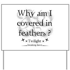 Why am I covered in feathers? Yard Sign
