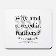 Why am I covered in feathers? Mousepad