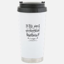 Why am I covered in feathers? Travel Mug