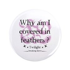"Why am I covered in feathers? 3.5"" Button"