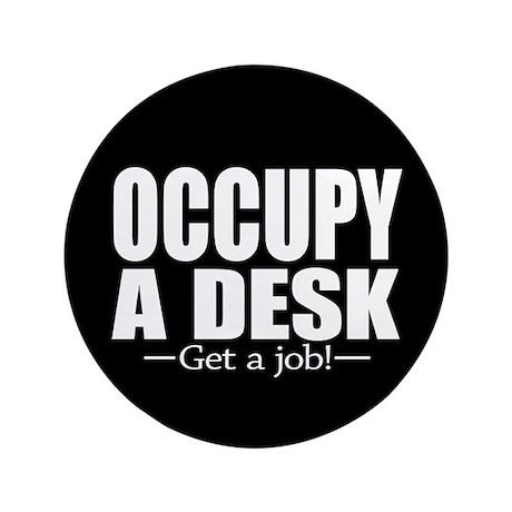 "Occupy a Desk - Get a Job 3.5"" Button"