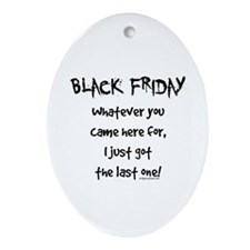Black friday last one funny Ornament (Oval)