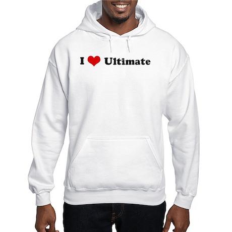 I Love Ultimate Hooded Sweatshirt